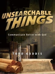 Unsearchable Things ebook by Todd Gaddis
