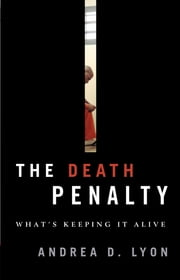 The Death Penalty - What's Keeping It Alive ebook by Andrea D. Lyon