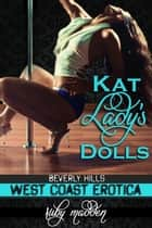 Kat Lady's Dolls - West Coast Erotica, #1 ebook by Ruby Madden
