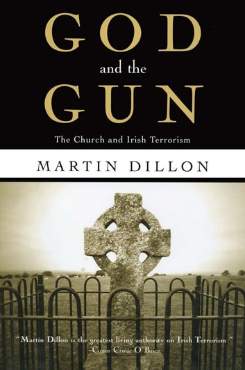God and the Gun - The Church and Irish Terrorism ebook by Martin Dillon