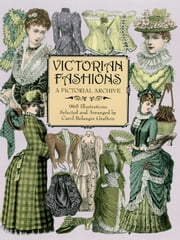 Victorian Fashions - A Pictorial Archive, 965 Illustrations ebook by Carol Belanger Grafton