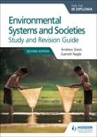Environmental Systems and Societies for the IB Diploma Study and Revision Guide - Second edition ebook by Andrew Davis, Garrett Nagle