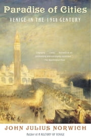 Paradise of Cities - Venice in the Nineteenth Century ebook by John Julius Norwich