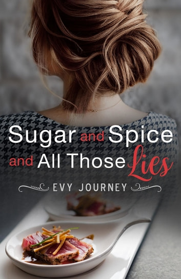 Sugar and Spice and All Those Lies ebook by Evy Journey