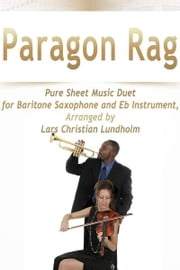 Paragon Rag Pure Sheet Music Duet for Baritone Saxophone and Eb Instrument, Arranged by Lars Christian Lundholm ebook by Pure Sheet Music