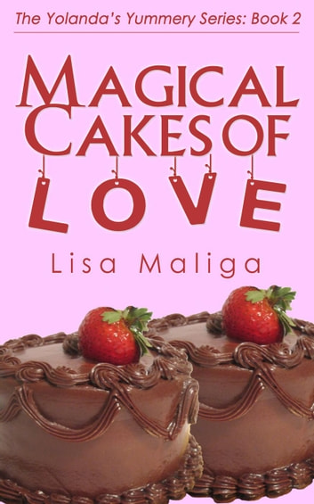 Magical Cakes of Love - The Yolanda's Yummery Series, #2 ebook by Lisa Maliga