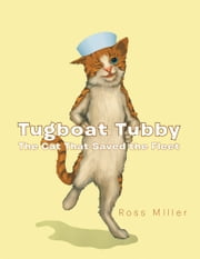 Tugboat Tubby The Cat That Saved the Fleet ebook by Ross Miller