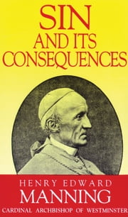 Sin and Its Consequences ebook by Henry Edward Cardinal Manning