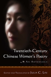Twentieth-century Chinese Women's Poetry: An Anthology - An Anthology ebook by Julia C. Lin