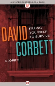 Killing Yourself to Survive - Stories ebook by David Corbett