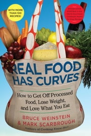 Real Food Has Curves - How to Get Off Processed Food, Lose Weight, and Love What You Eat ebook by Bruce Weinstein,Mark Scarbrough