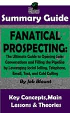 Fanatical Prospecting: The Ultimate Guide to Opening Sales Conversations and Filling the Pipeline by Leveraging Social Selling, Telephone, Email, Text...: BY Jeb Blount | The MW Summary Guide - ( Cold Calling, Sales, Email & Text Selling, Social Media Prospecting ) ebook by The Mindset Warrior