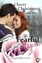 The Fearful Heart ebook by Cherry Christensen