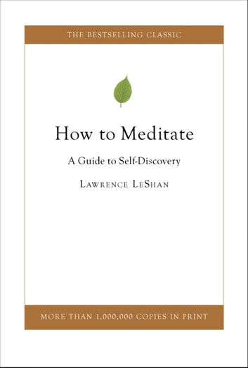 How to Meditate - A Guide to Self Discovery ebook by Lawrence LeShan