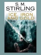 Ice, Iron, and Gold ebook by SM Stirling