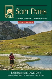 NOLS Soft Paths 4th Edition: Enjoying the Wilderness Without Harming It ebook by David Cole, Rich Brame