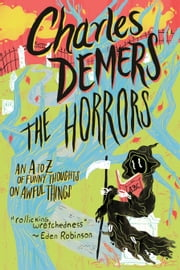 The Horrors - An A to Z of Funny Thoughts on Awful Things ebook by Charles Demers