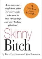 Skinny Bitch - A No-Nonsense, Tough-Love Guide for Savvy Girls Who Want to Stop Eating Crap and Start Looking Fabul ebook by Kim Barnouin, Rory Freedman