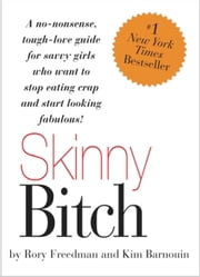 Skinny Bitch - A No-Nonsense, Tough-Love Guide for Savvy Girls Who Want To Stop Eating Crap and Start Looking Fabulous! ebook by Kim Barnouin, Rory Freedman