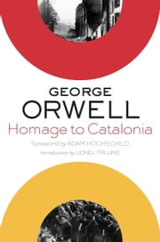 Homage to Catalonia ebook by George Orwell,Lionel Trilling,Adam Hochschild
