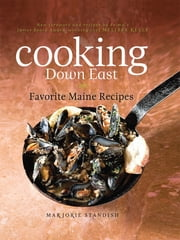 Cooking Down East - Favorite Maine Recipes ebook by Marjorie Standish,Melissa Kelly