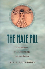 The Male Pill - A Biography of a Technology in the Making ebook by Nelly Oudshoorn