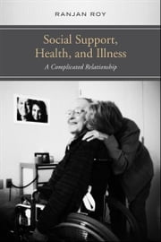Social Support, Health, and Illness - A Complicated Relationship ebook by Ranjan Roy