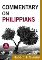 Commentary on Philippians (Commentary on the New Testament Book #11) ebook by Robert H. Gundry