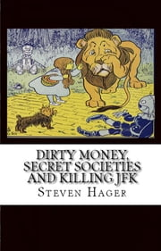 Dirty Money, Secret Societies and Killing JFK ebook by Steven Hager