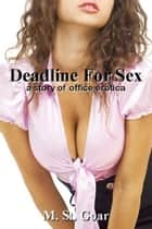 Deadline For Sex: A Story of Office Erotica ebook by M. St. Goar
