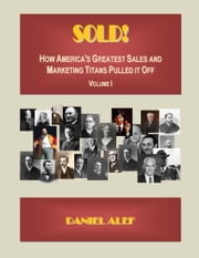 Sold! How America's Greatest Sales And Marketing Titans Pulled It Off. ebook by Daniel Alef