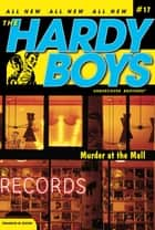 Murder at the Mall ebook by Franklin W. Dixon