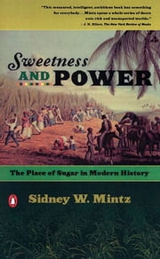 Sweetness and Power - The Place of Sugar in Modern History ebook by Sidney W. Mintz