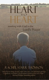 Heart to Heart - Meeting With God in the Lord's Prayer ebook by Rachel Starr Thomson