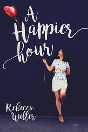 A Happier Hour ebook by Rebecca Weller