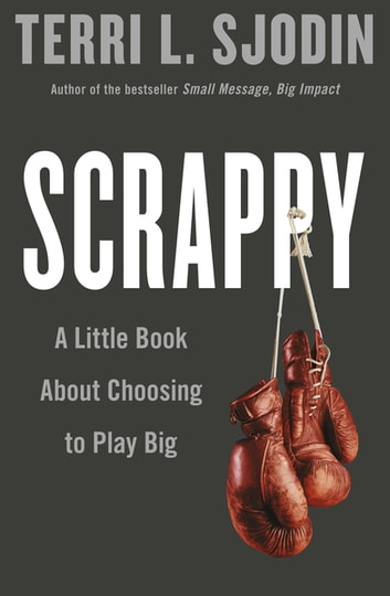 Scrappy - A Little Book about Choosing to Play Big ebook by Terri Sjodin