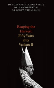 Reaping the Harvest: Fifty Years after Vatican II ebook by Dr. Jim Corkery,Dr. Suzanne Mulligan,Dr. Gerry O'Hanlon
