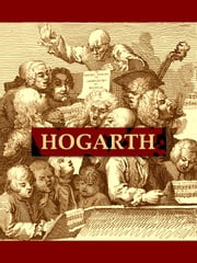 The Works of William Hogarth - In a Series of Engravings with Descriptions, and a Comment on Their Moral Tendency ebook by John Trusler, John Hogarth, Contributor,...