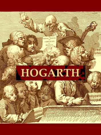 The Works of William Hogarth - In a Series of Engravings with Descriptions, and a Comment on Their Moral Tendency ebook by John Trusler,John Hogarth, Contributor,William Hogarth, Illustrator