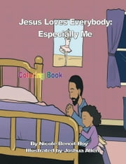 Jesus Loves Everybody: Especially Me (Coloring Book) ebook by Nicole Benoit-Roy