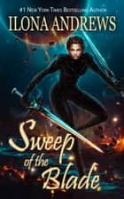 Sweep of the Blade ebook by Ilona Andrews