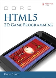 Core HTML5 2D Game Programming ebook by Geary, David
