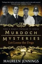 Let Loose The Dogs ebook by Maureen Jennings