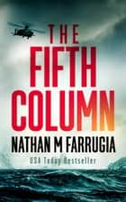 The Fifth Column Series: Books 1-4 - A Technothriller Box Set ebook by Nathan M Farrugia