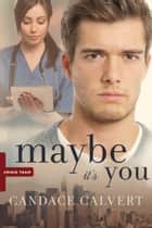 Maybe It's You ebook by Candace Calvert