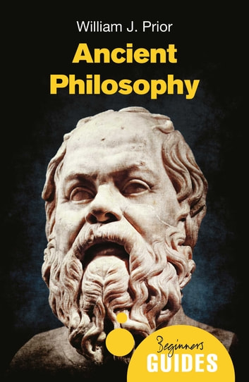 Ancient Philosophy - A Beginner's Guide ebook by William J. Prior