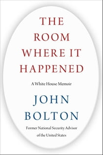 The Room Where It Happened - A White House Memoir ebook by John Bolton