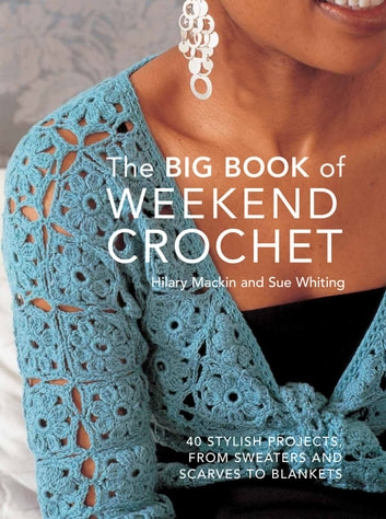 Big Book of Weekend Crochet ebook by Hilary Mackin,Sue Whiting
