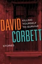 Killing Yourself to Survive - Stories e-bok by David Corbett