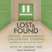 Lost and Found - Helping Behaviorally Challenging Students (and, While You're At It, All the Others) audiobook by Ross W. Greene
